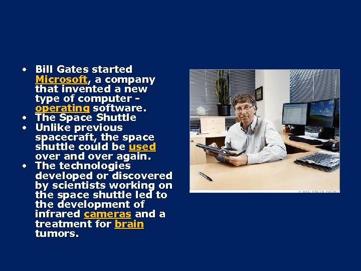 • Bill Gates started Microsoft, a company that invented a new type of