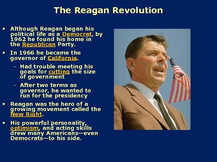 The Reagan Revolution • Although Reagan began his political life as a Democrat, by
