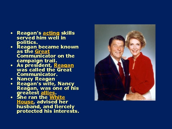 • Reagan's acting skills served him well in politics. • Reagan became known