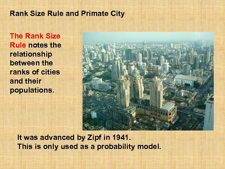 Rank Size Rule and Primate City The Rank Size Rule notes the relationship between