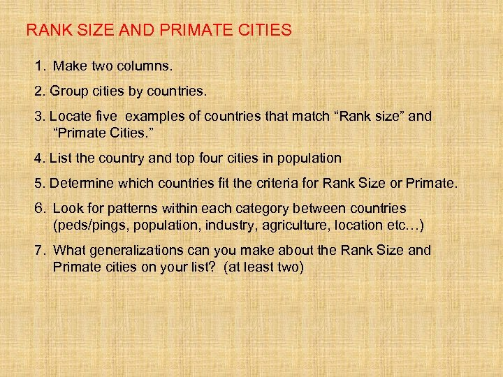 RANK SIZE AND PRIMATE CITIES 1. Make two columns. 2. Group cities by countries.
