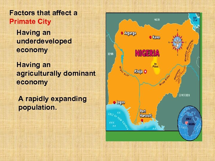 Factors that affect a Primate City Having an underdeveloped economy Having an agriculturally dominant