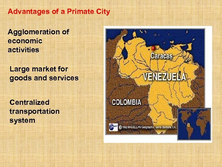 Advantages of a Primate City Agglomeration of economic activities Large market for goods and