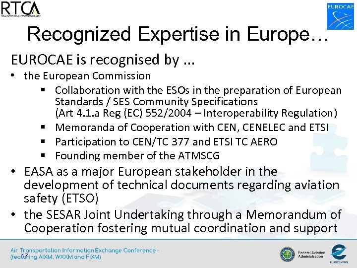 Recognized Expertise in Europe… EUROCAE is recognised by. . . • the European Commission
