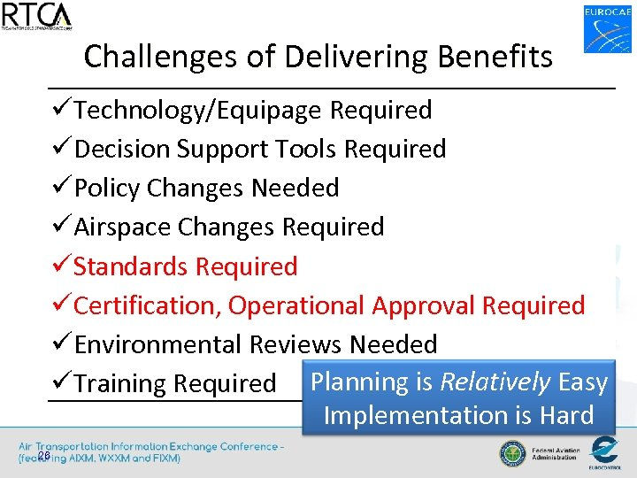 Challenges of Delivering Benefits üTechnology/Equipage Required üDecision Support Tools Required üPolicy Changes Needed üAirspace