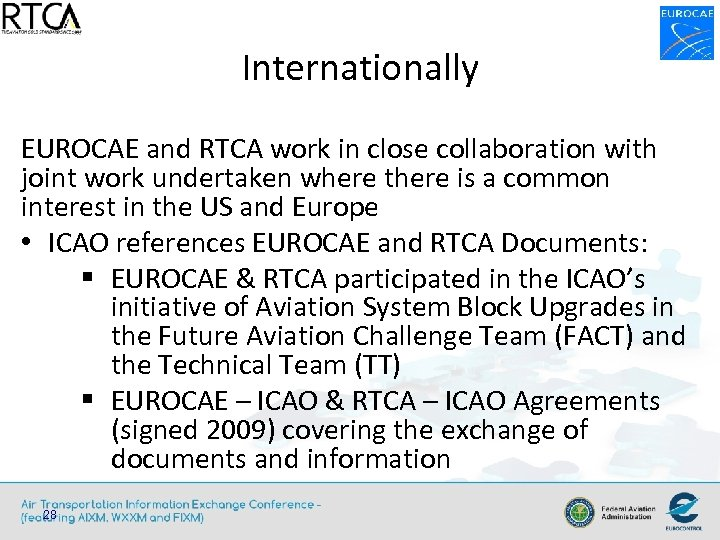 Internationally EUROCAE and RTCA work in close collaboration with joint work undertaken where there