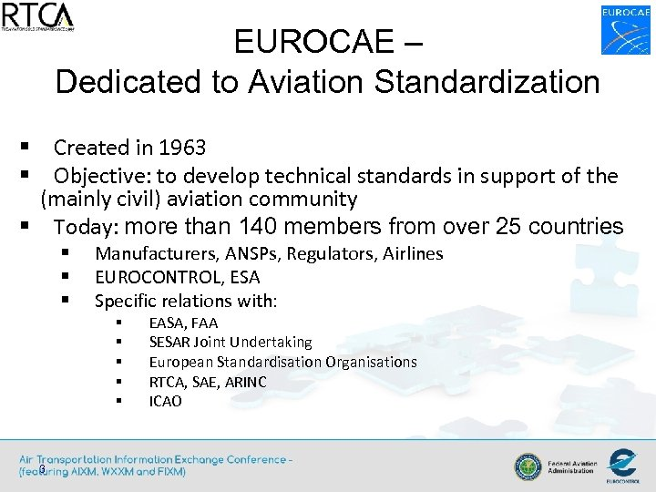 EUROCAE – Dedicated to Aviation Standardization § Created in 1963 § Objective: to develop