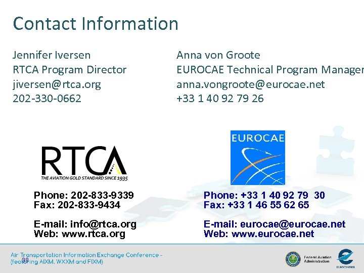 Contact Information Jennifer Iversen RTCA Program Director jiversen@rtca. org 202 -330 -0662 Anna von