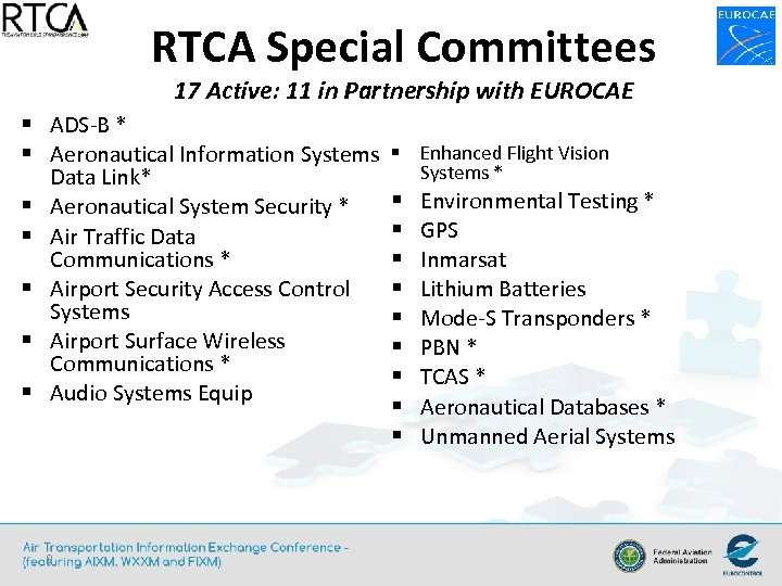 RTCA Special Committees 17 Active: 11 in Partnership with EUROCAE § ADS-B * §