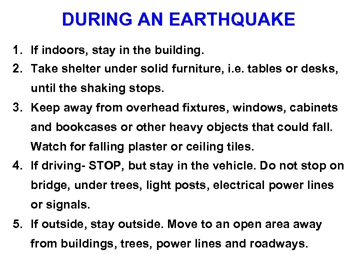 DURING AN EARTHQUAKE 1. If indoors, stay in the building. 2. Take shelter under