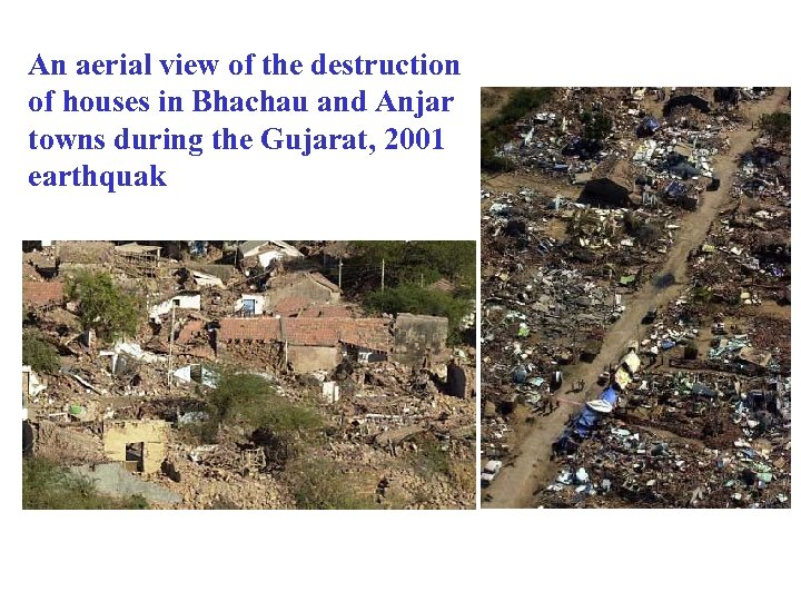 An aerial view of the destruction of houses in Bhachau and Anjar towns during