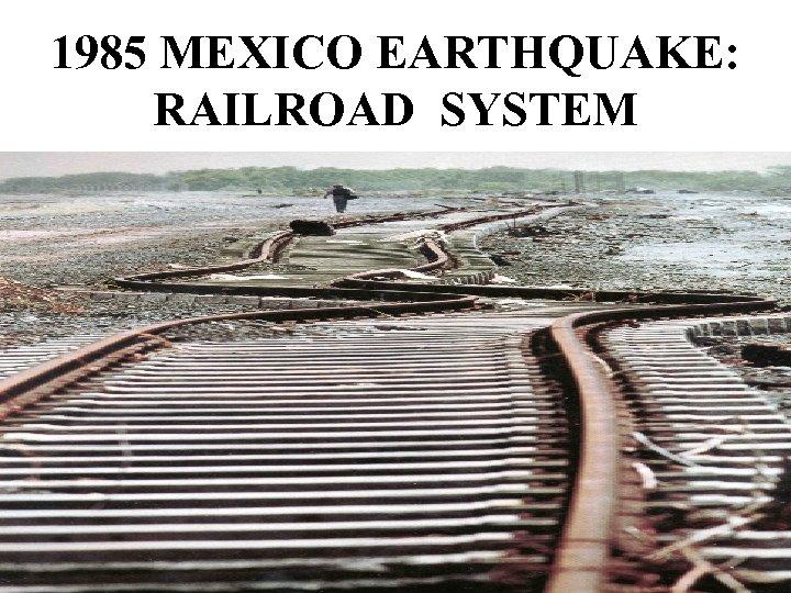 1985 MEXICO EARTHQUAKE: RAILROAD SYSTEM