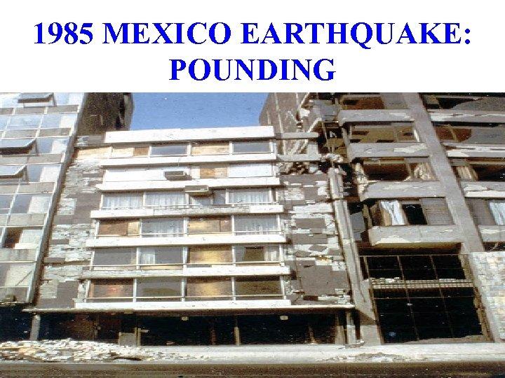 1985 MEXICO EARTHQUAKE: POUNDING