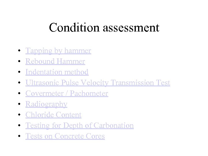 Condition assessment • • • Tapping by hammer Rebound Hammer Indentation method Ultrasonic Pulse