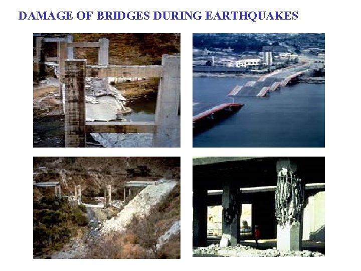 DAMAGE OF BRIDGES DURING EARTHQUAKES