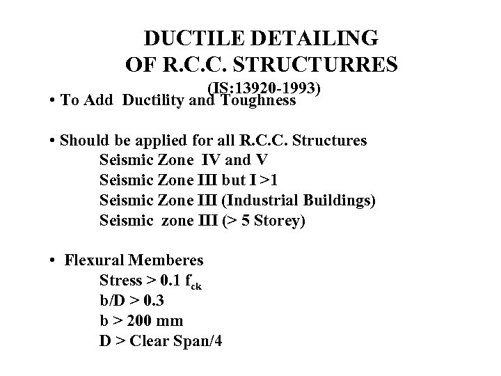 DUCTILE DETAILING OF R. C. C. STRUCTURRES (IS: 13920 -1993) • To Add Ductility