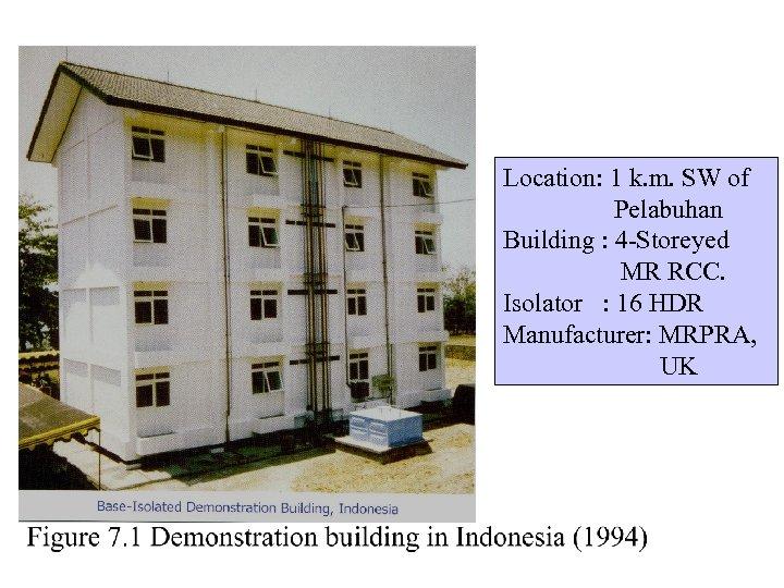 Location: 1 k. m. SW of Pelabuhan Building : 4 -Storeyed MR RCC. Isolator