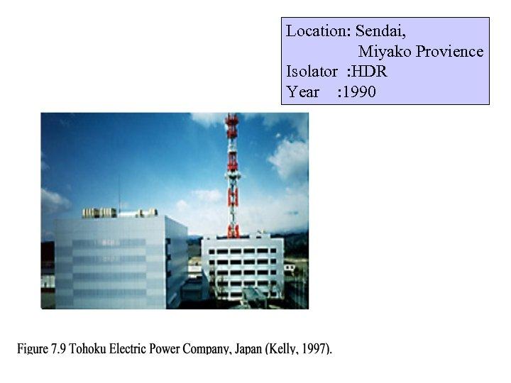 Location: Sendai, Miyako Provience Isolator : HDR Year : 1990