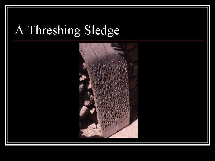 A Threshing Sledge