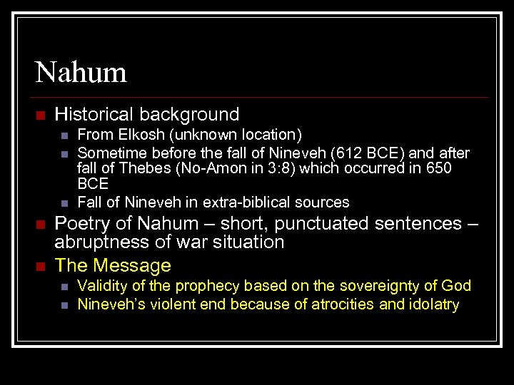 Nahum n Historical background n n n From Elkosh (unknown location) Sometime before the