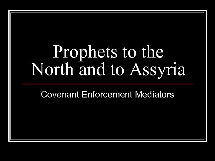 Prophets to the North and to Assyria Covenant Enforcement Mediators