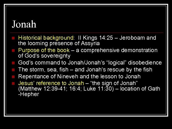 Jonah n n n Historical background: II Kings 14: 25 – Jeroboam and the