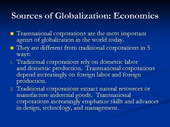 Sources of Globalization: Economics n n 1. 2. Transnational corporations are the most important