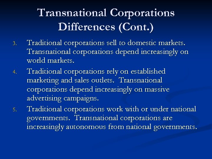 Transnational Corporations Differences (Cont. ) 3. 4. 5. Traditional corporations sell to domestic markets.