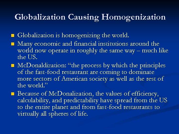Globalization Causing Homogenization n n Globalization is homogenizing the world. Many economic and financial