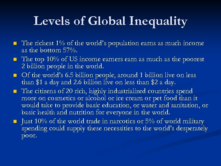 Levels of Global Inequality n n n The richest 1% of the world's population
