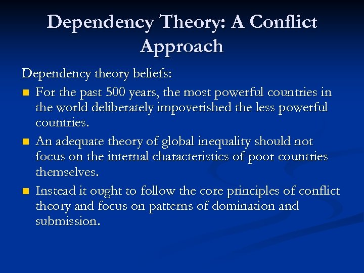 Dependency Theory: A Conflict Approach Dependency theory beliefs: n For the past 500 years,