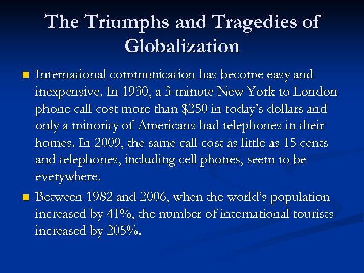 The Triumphs and Tragedies of Globalization n n International communication has become easy and