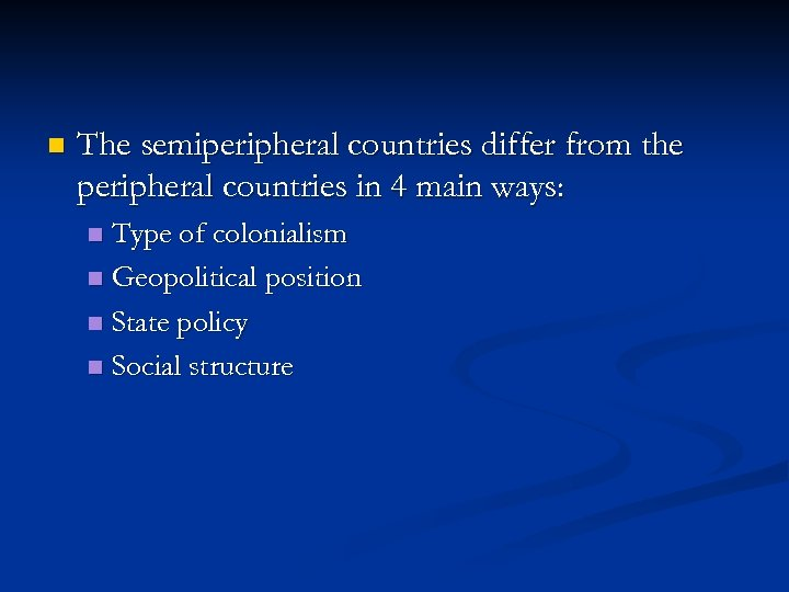 n The semiperipheral countries differ from the peripheral countries in 4 main ways: Type