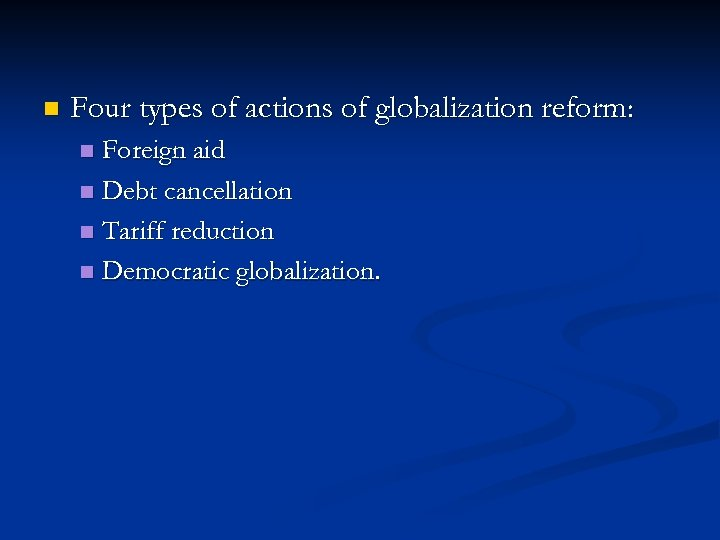 n Four types of actions of globalization reform: Foreign aid n Debt cancellation n