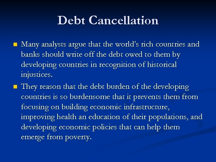 Debt Cancellation n n Many analysts argue that the world's rich countries and banks