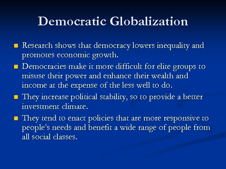 Democratic Globalization n n Research shows that democracy lowers inequality and promotes economic growth.