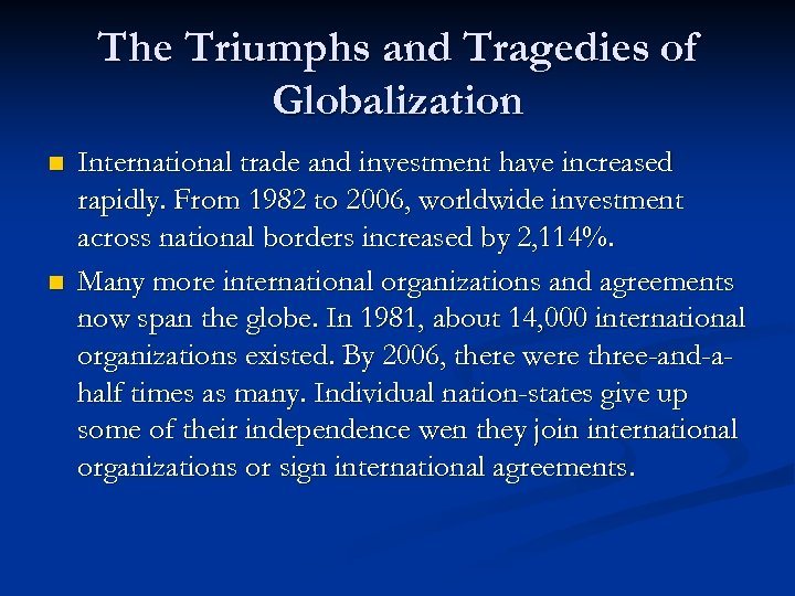 The Triumphs and Tragedies of Globalization n n International trade and investment have increased
