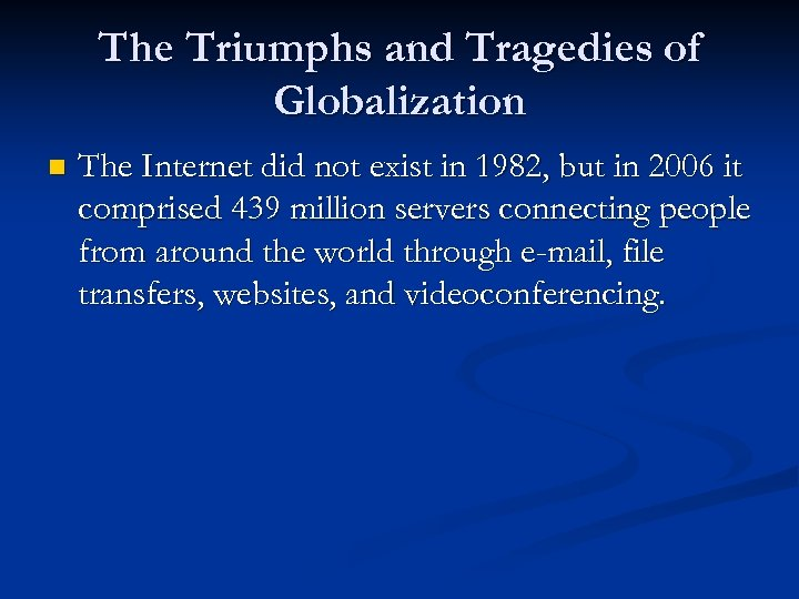 The Triumphs and Tragedies of Globalization n The Internet did not exist in 1982,