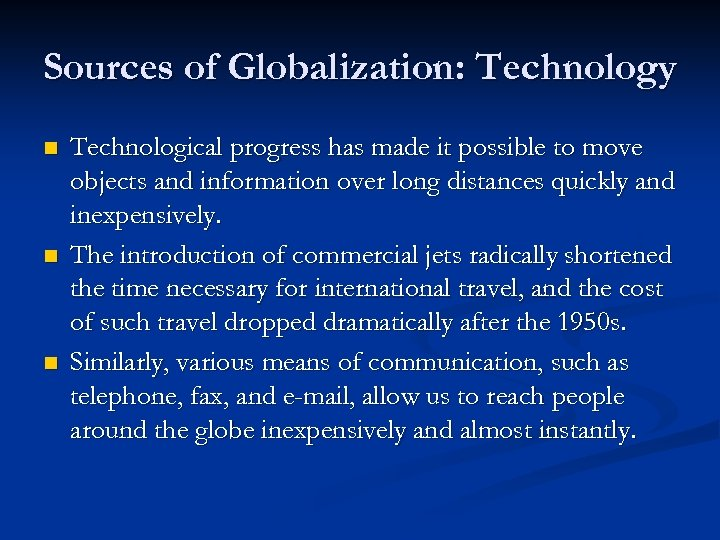 Sources of Globalization: Technology n n n Technological progress has made it possible to