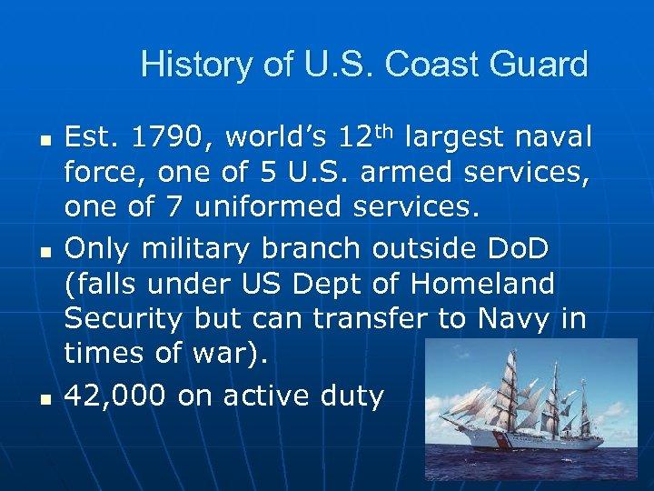 History of U. S. Coast Guard n n n Est. 1790, world's 12 th