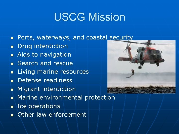 USCG Mission n n Ports, waterways, and coastal security Drug interdiction Aids to navigation