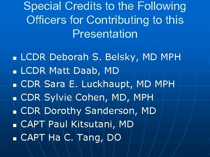 Special Credits to the Following Officers for Contributing to this Presentation n n n