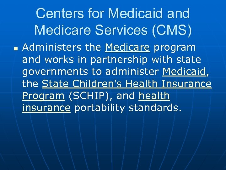 Centers for Medicaid and Medicare Services (CMS) n Administers the Medicare program and works