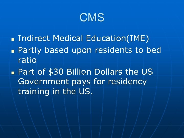 CMS n n n Indirect Medical Education(IME) Partly based upon residents to bed ratio