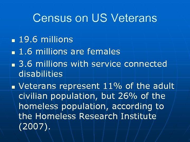 Census on US Veterans n n 19. 6 millions 1. 6 millions are females
