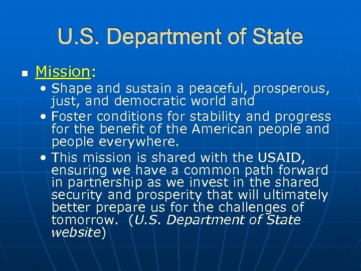 U. S. Department of State n Mission: • Shape and sustain a peaceful, prosperous,