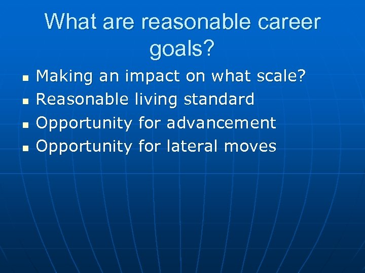 What are reasonable career goals? n n Making an impact on what scale? Reasonable