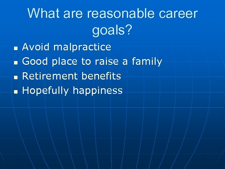 What are reasonable career goals? n n Avoid malpractice Good place to raise a