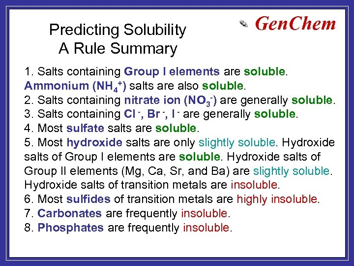 Predicting Solubility A Rule Summary Gen. Chem 1. Salts containing Group I elements are