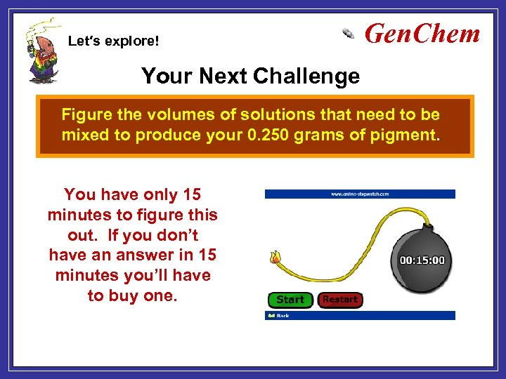 Let′s explore! Gen. Chem Your Next Challenge Figure the volumes of solutions that need